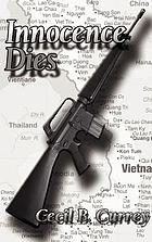 Innocence dies : a Viet Nam war novel / Cecil B. Currey