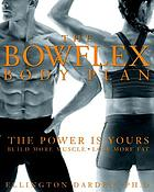 The bowflex body plan : the power is yours : build more muscle : lose more fat