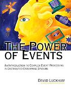 The power of events : an introduction to complex event processing in distributed enterprise systems