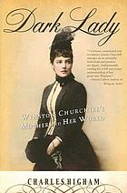 Dark lady : Winston Churchill's mother and her world