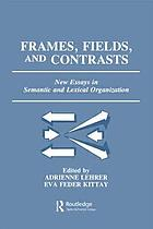 Frames, fields, and contrasts : new essays in semantic and lexical organization