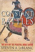 Constant battles : the myth of the peaceful, noble savage