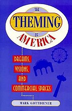 The theming of America : dreams, visions, and commercial spaces