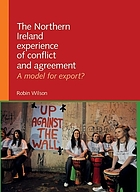 The Northern Ireland experience of conflict and agreement : a model for export?