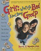 Girls: what's so bad about being good? : how to have fun, survive the preteen years, and to remain true to yourself