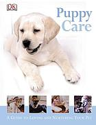 Puppy care : a guide to loving and nurturing your pet