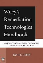 Wiley's remediation technologies handbook : major contaminant chemicals and chemical groups