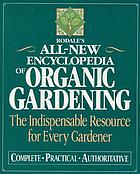 Rodale's all-new encyclopedia of organic gardening : the indispensable resource for every gardener