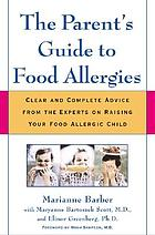 The parent's guide to food allergies : clear and complete advice from the experts on raising your food-allergic child