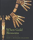 When gold blossoms : Indian jewelry from the Susan L. Beningson collection