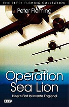 Operation Sea lion : the projected invasion of England in 1940, an account of the German preparations and the British countermeasures