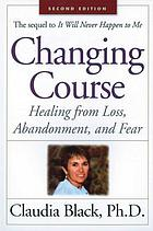 Changing course : healing from loss, abandonment, and fear