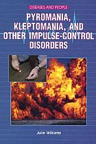 Pyromania, kleptomania, and other impulse-control disorders