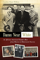 Damn near white : an African American family's rise from slavery to bittersweet success