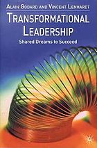 Transformational leadership : shared dreams to succeed