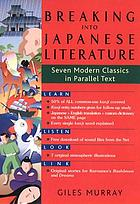 Breaking into Japanese literature : seven modern classics in parallel text