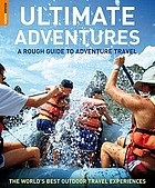 Ultimate adventures : a rough guide to adventure travel : [the world's best outdoor travel experiences]