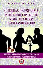 Guerras de esperma : infidelidad, conflictos sexuales y otras batallas de alcoba
