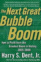 The next great bubble boom : how to profit from the greatest boom in history 2005-2009