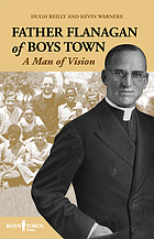 Father Flanagan of Boys Town : a man of vision
