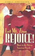 Let Mt. Zion rejoice! : music in the African American church
