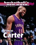 Vince Carter : the fire burns bright