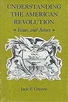 Understanding the American Revolution : issues and actors
