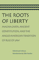 The Roots of liberty : Magna Carta, ancient constitution, and the Anglo-American tradition of rule of law