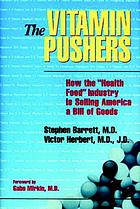 "The vitamin pushers : how the ""health food"" industry is selling America a bill of goods"