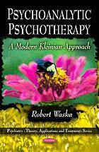 Psychoanalytic psychotherapy a modern Kleinian approach