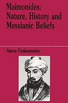 Maimonides : nature, history, and messianic beliefs