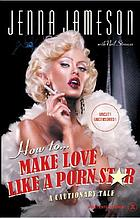 How to make love like a porn star : a cautionary tale