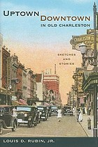 Uptown/downtown in old Charleston : sketches and stories