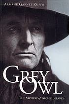 Grey Owl : the mystery of Archie Belaney