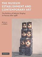 The museum establishment and contemporary art : the politics of artistic display in France after 1968
