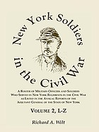 New York soldiers in the Civil War : a roster of military officers and soldiers who served in New York regiments in the Civil War as listed in the annual reports of the Adjutant General of the State of New York