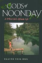 Gods of noonday : a white girl's African life