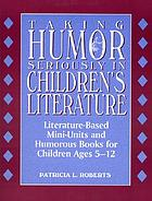 Taking humor seriously in children's literature : literature-based mini-units and humorous books for children ages 5-12