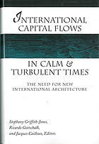 International capital flows in calm and turbulent times : the need for new international architecture