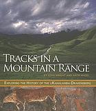 Tracks in a mountain range : exploring the history of the uKhahlamba-Drakensberg