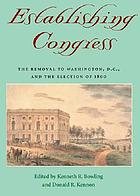 Establishing Congress : the removal to Washington, D.C., and the election of 1800