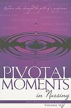 Pivotal moments in nursing : leaders who changed the path of a profession