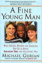 A fine young man : what parents, mentors, and educators can do to shape adolescent boys into exceptional men