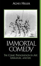 Immortal comedy : the comic phenomenon in art, literature, and life