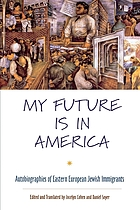 My future is in America : autobiographies of Eastern European Jewish immigrants
