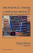 The political theory of a compound republic : designing the American experiment