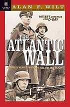The Atlantic Wall, 1941-1944 : Hitler's defenses for D-Day