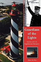 Guardians of the lights : the men and women of the U.S. Lighthouse Service