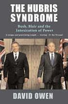 The hubris syndrome : Bush, Blair and the intoxication of power