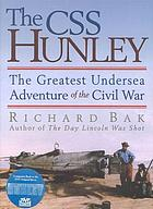 The CSS Hunley : the greatest undersea adventure of the Civil War